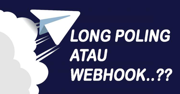 Perbedaan Long Polling dengan Webhook bot telegram,  Mana Yang Cocok ?